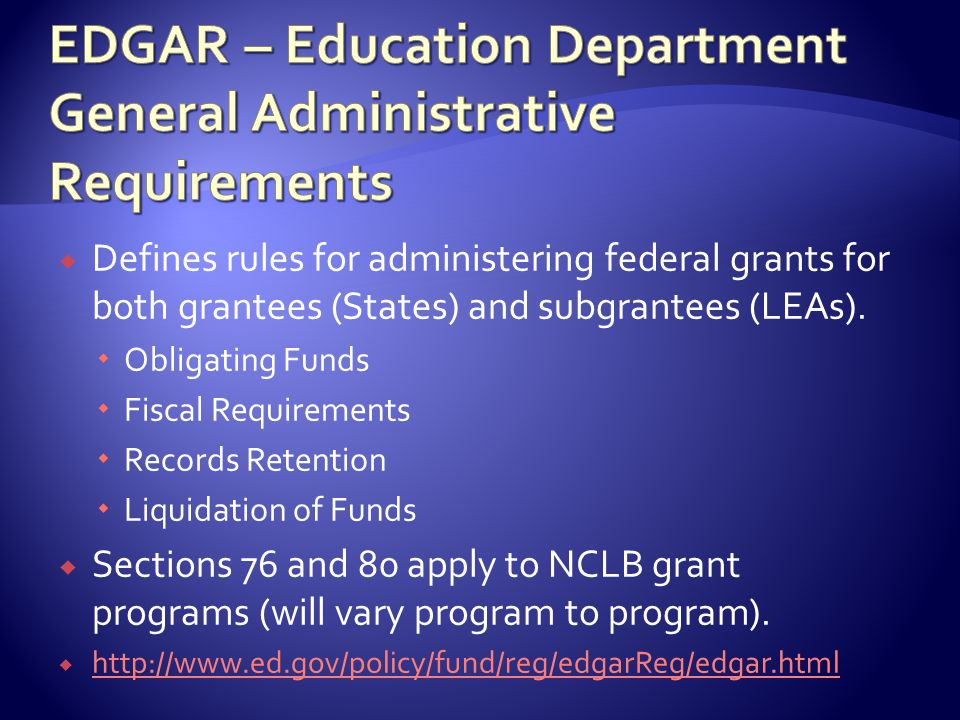  Defines rules for administering federal grants for both grantees (States) and subgrantees (LEAs).