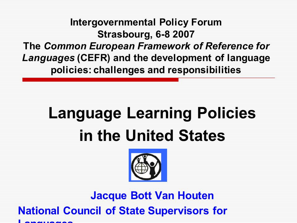 Intergovernmental Policy Forum Strasbourg, 6-8 2007 The Common European Framework of Reference for Languages (CEFR) and the development of language po