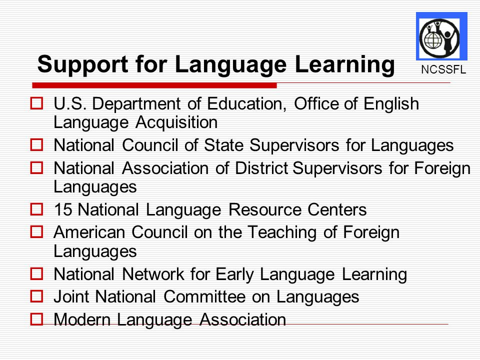 Support for Language Learning  U.S. Department of Education, Office of English Language Acquisition  National Council of State Supervisors for Langu