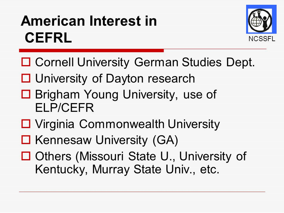 American Interest in CEFRL  Cornell University German Studies Dept.  University of Dayton research  Brigham Young University, use of ELP/CEFR  Vir