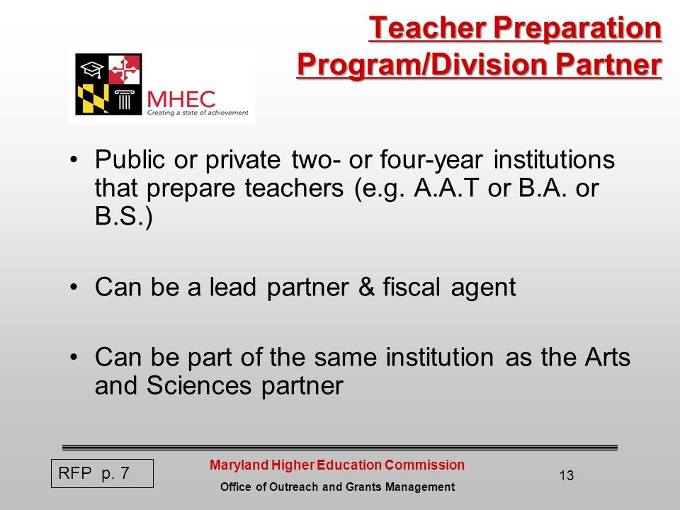 Maryland Higher Education Commission Office of Outreach and Grants Management 13 Teacher Preparation Program/Division Partner Public or private two- or four-year institutions that prepare teachers (e.g.