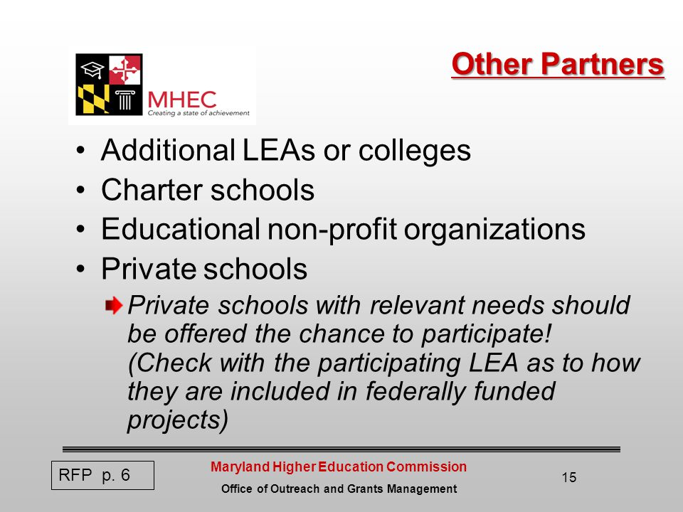 Maryland Higher Education Commission Office of Outreach and Grants Management 15 Other Partners Additional LEAs or colleges Charter schools Educational non-profit organizations Private schools Private schools with relevant needs should be offered the chance to participate.