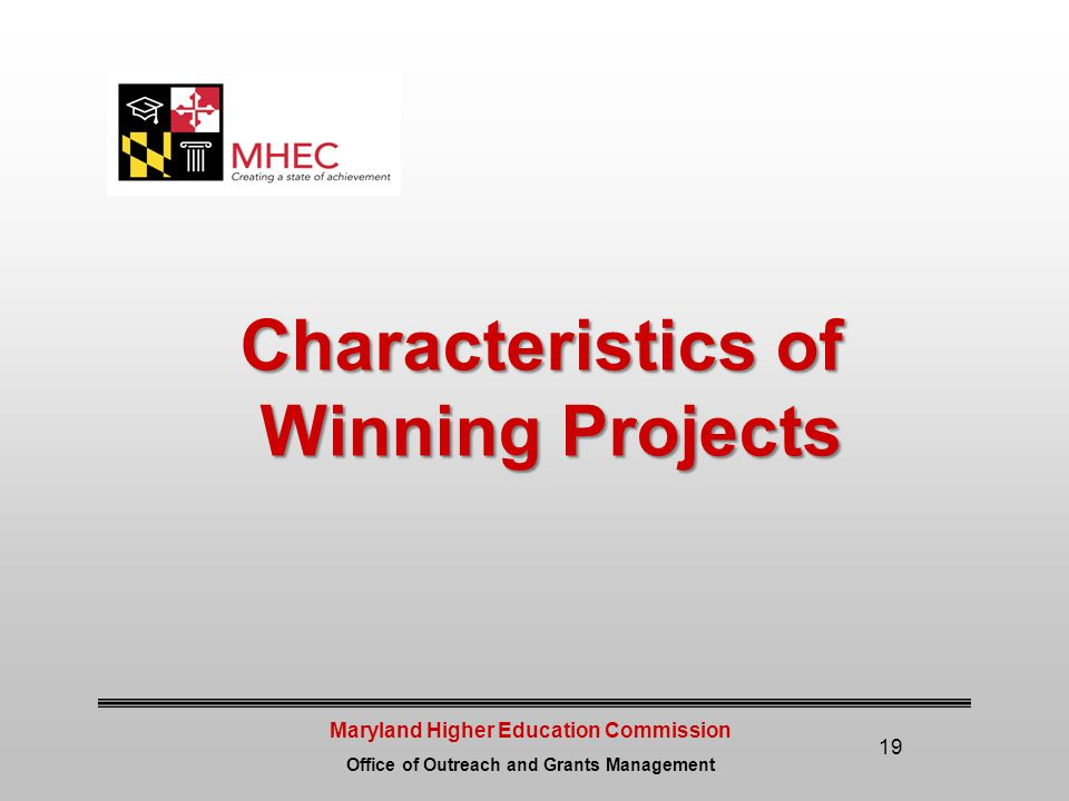 Maryland Higher Education Commission Office of Outreach and Grants Management 19 Characteristics of Winning Projects Winning Projects