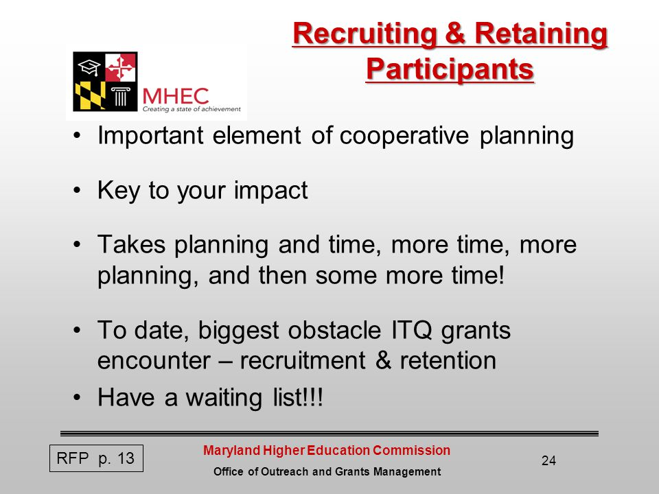 Maryland Higher Education Commission Office of Outreach and Grants Management 24 Recruiting & Retaining Participants Important element of cooperative