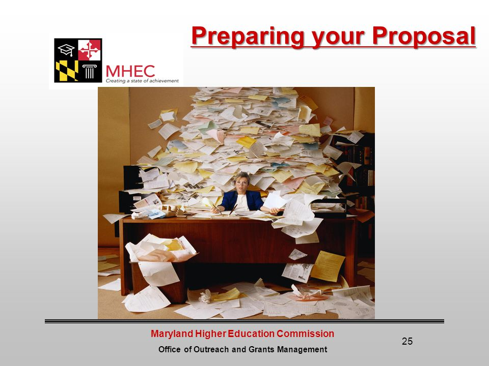 Maryland Higher Education Commission Office of Outreach and Grants Management 25 Preparing your Proposal
