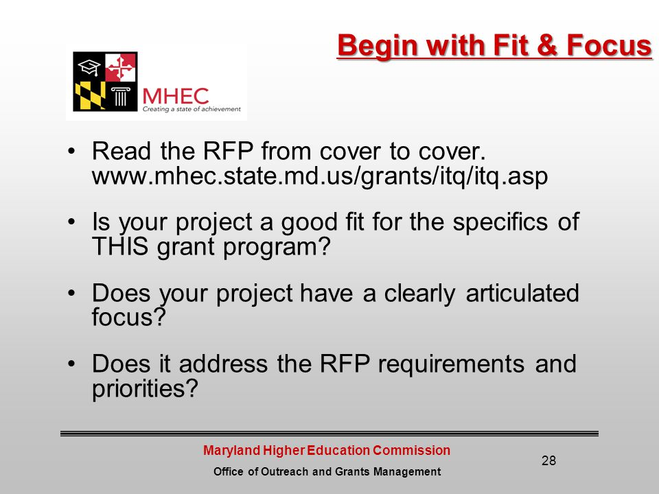 Maryland Higher Education Commission Office of Outreach and Grants Management 28 Begin with Fit & Focus Read the RFP from cover to cover.