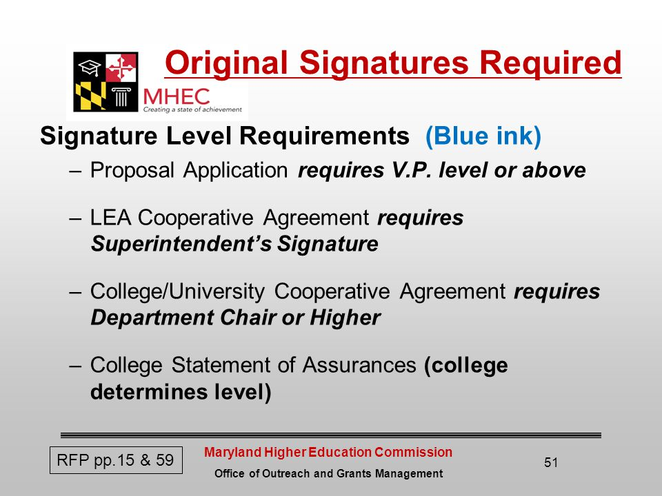 Maryland Higher Education Commission Office of Outreach and Grants Management Original Signatures Required Signature Level Requirements (Blue ink) –Proposal Application requires V.P.