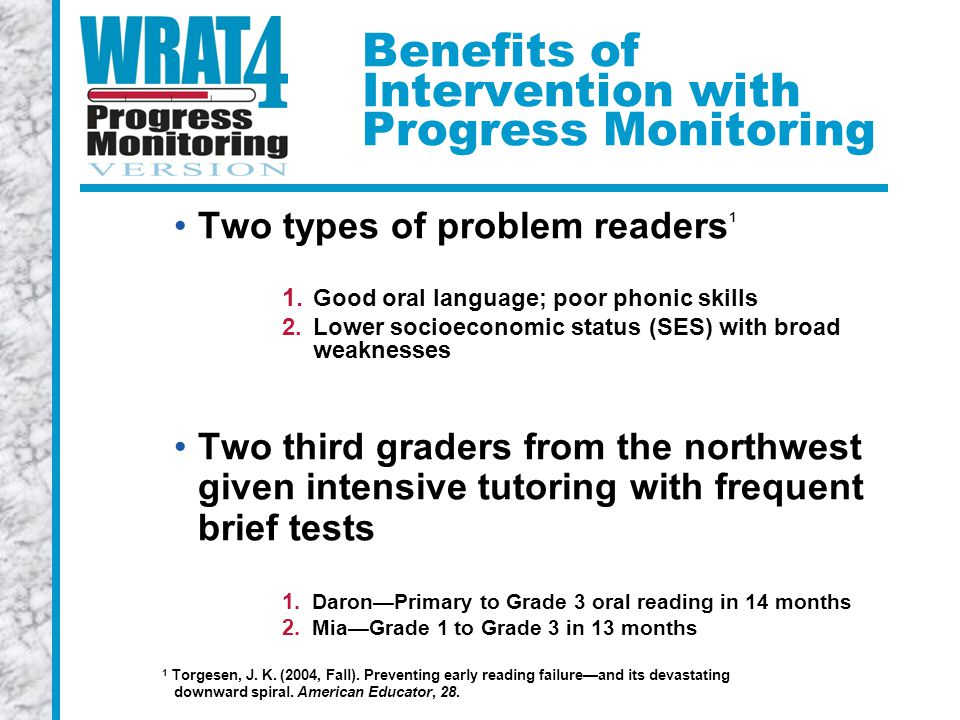 Benefits of Intervention with Progress Monitoring Two types of problem readers 1 1.