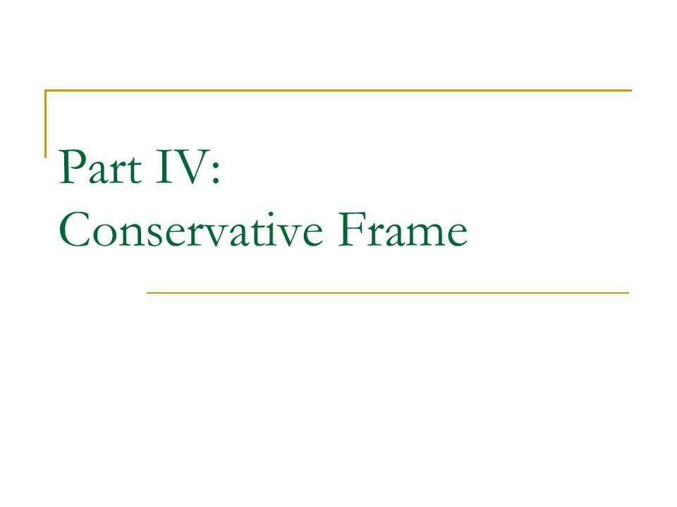 Part IV: Conservative Frame