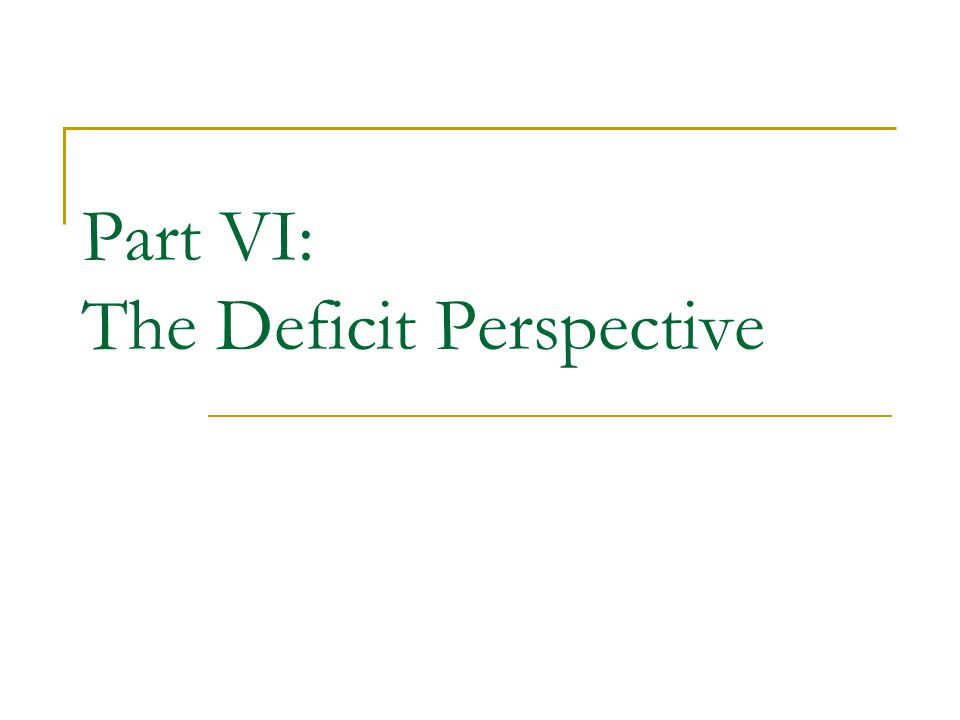 Part VI: The Deficit Perspective