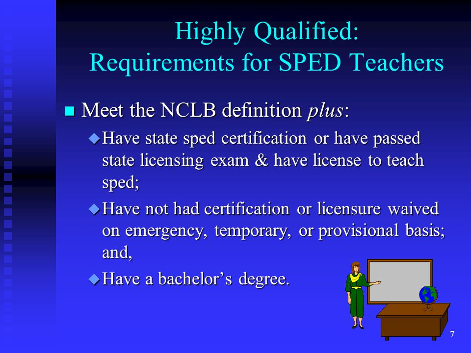 8 Highly Qualified: Alternative Routes to Certification: n Teachers can meet the requirement under all special education teachers if they: u Receive pre-service and on-going high quality professional development, have intensive supervision, teach for not more than 3 years under alternate certification; u Demonstrate satisfactory progress toward certification; and, u The State ensures that they meet these requirements requirements