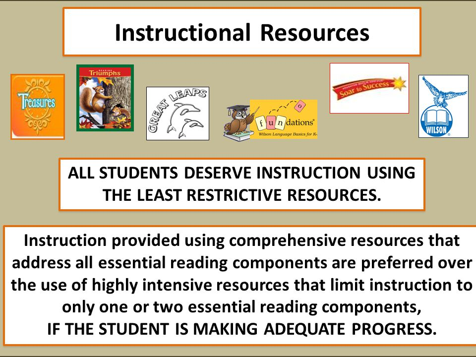 Instructional Resources ALL STUDENTS DESERVE INSTRUCTION USING THE LEAST RESTRICTIVE RESOURCES.