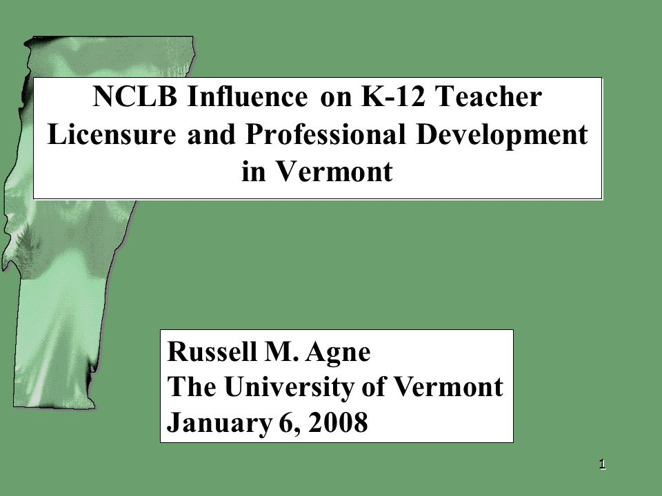1 NCLB Influence on K-12 Teacher Licensure and Professional Development in Vermont Russell M.