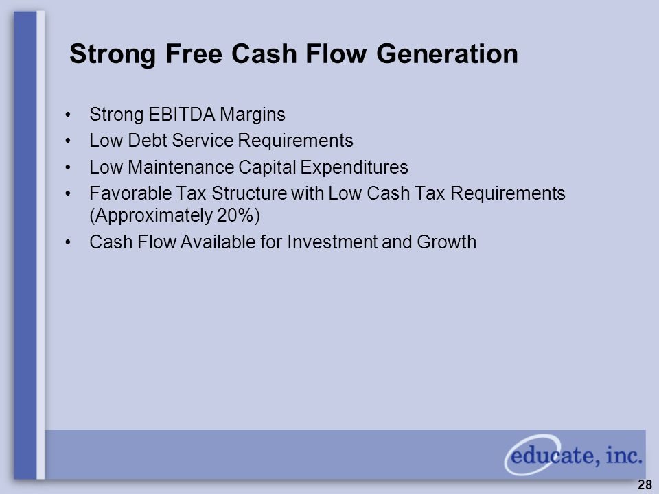 28 Strong Free Cash Flow Generation Strong EBITDA Margins Low Debt Service Requirements Low Maintenance Capital Expenditures Favorable Tax Structure with Low Cash Tax Requirements (Approximately 20%) Cash Flow Available for Investment and Growth