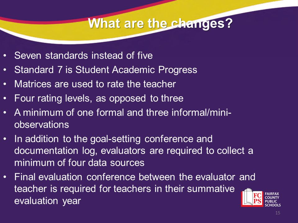 What are the changes? What are the changes? Seven standards instead of five Standard 7 is Student Academic Progress Matrices are used to rate the teac