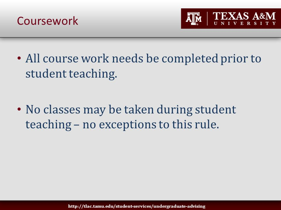 Coursework All course work needs be completed prior to student teaching.