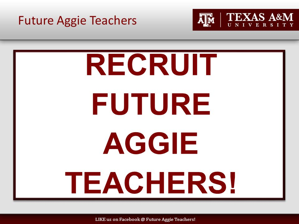 Future Aggie Teachers LIKE us on Facebook @ Future Aggie Teachers.