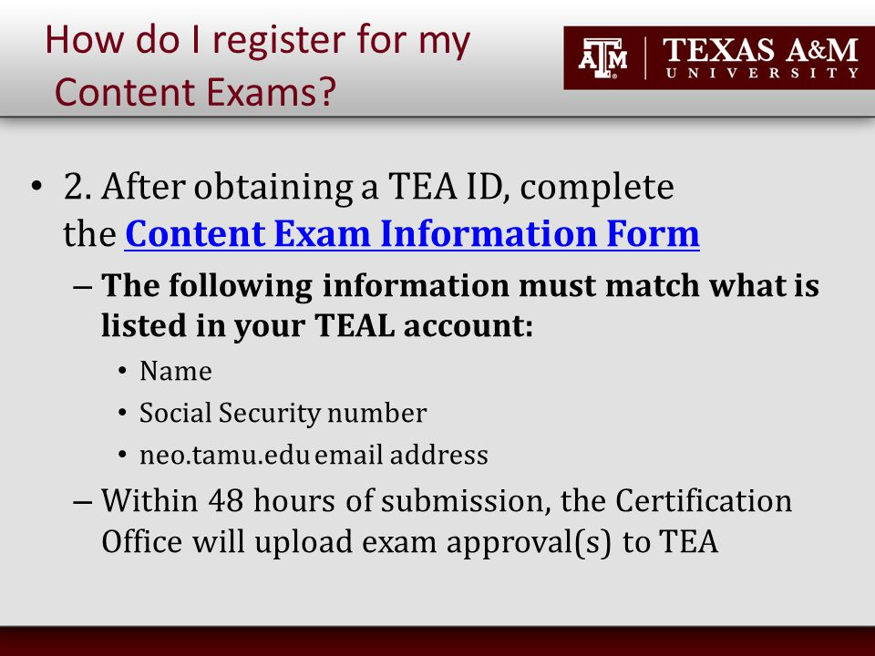 2. After obtaining a TEA ID, complete the Content Exam Information FormContent Exam Information Form – The following information must match what is li