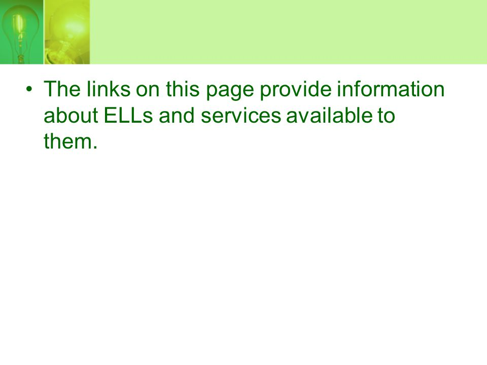 The links on this page provide information about ELLs and services available to them.