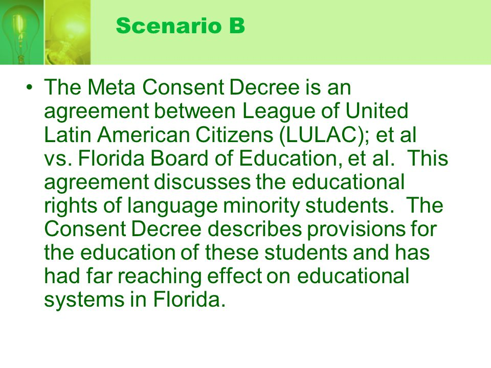 Scenario B The Meta Consent Decree is an agreement between League of United Latin American Citizens (LULAC); et al vs. Florida Board of Education, et
