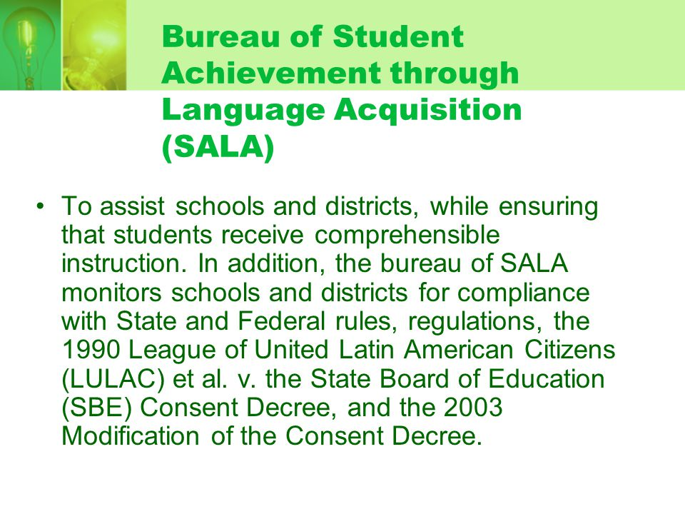 Bureau of Student Achievement through Language Acquisition (SALA) To assist schools and districts, while ensuring that students receive comprehensible