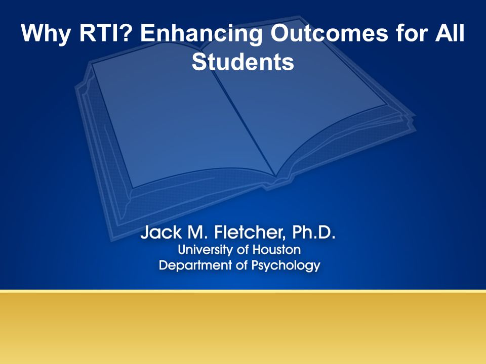 Why RTI? Enhancing Outcomes for All Students