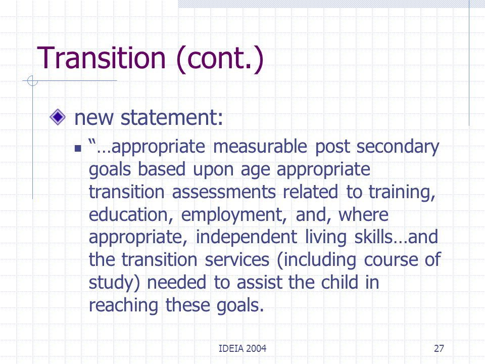 "IDEIA 200427 Transition (cont.) new statement: ""…appropriate measurable post secondary goals based upon age appropriate transition assessments related"