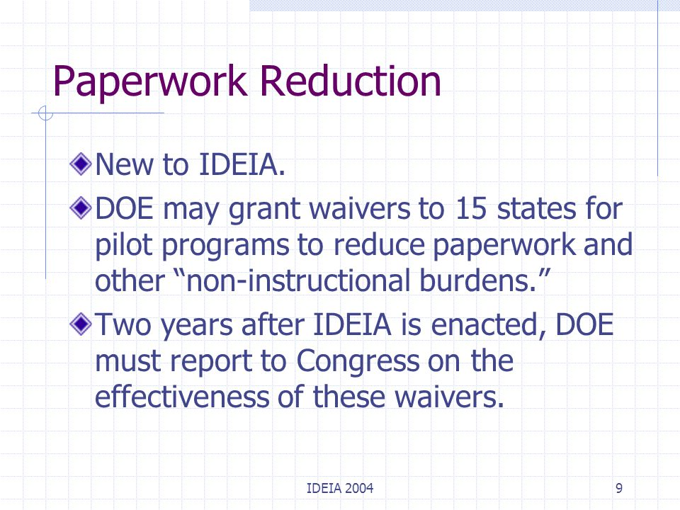 IDEIA 200420 Changes to IEP Content of IEP IEP team members IEP meeting attendance Consolidated meetings Review and revision of IEPs Alternative means of participating in meetings