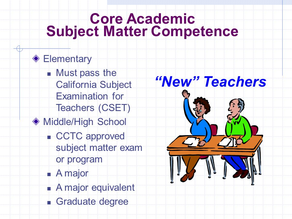 3 Requirements for Core Subject Teachers Bachelor's degree State credential or Intern certificate/credential (for no more than three years Demonstrate