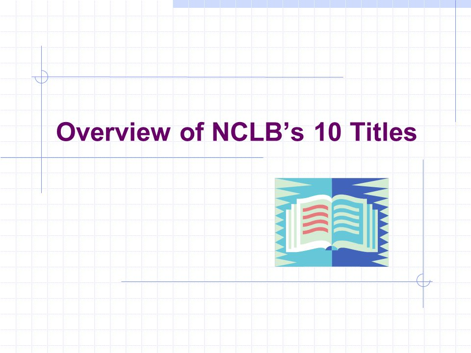 Implementation of NCLB SEA plans--describing how NCLB requirements will be met--must be approved by USDE (May 2003) LEA Plans are due June 1, 2003 to CDE for approval Five Goals 59 Assurances