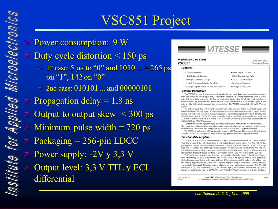 "Las Palmas de G.C., Dec. 1999 VSC851 Project ä Power consumption: 9 W ä Duty cycle distortion < 150 ps ä 1 st case: 5  s to ""0"" and 1010... = 265 ps"