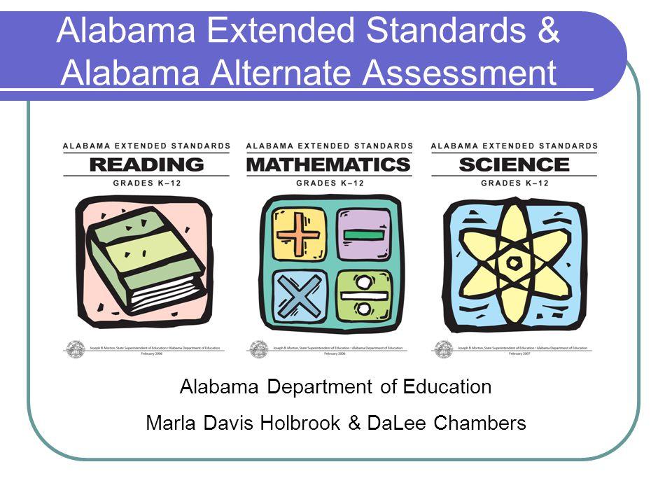 Alabama Extended Standards & Alabama Alternate Assessment Alabama Department of Education Marla Davis Holbrook & DaLee Chambers