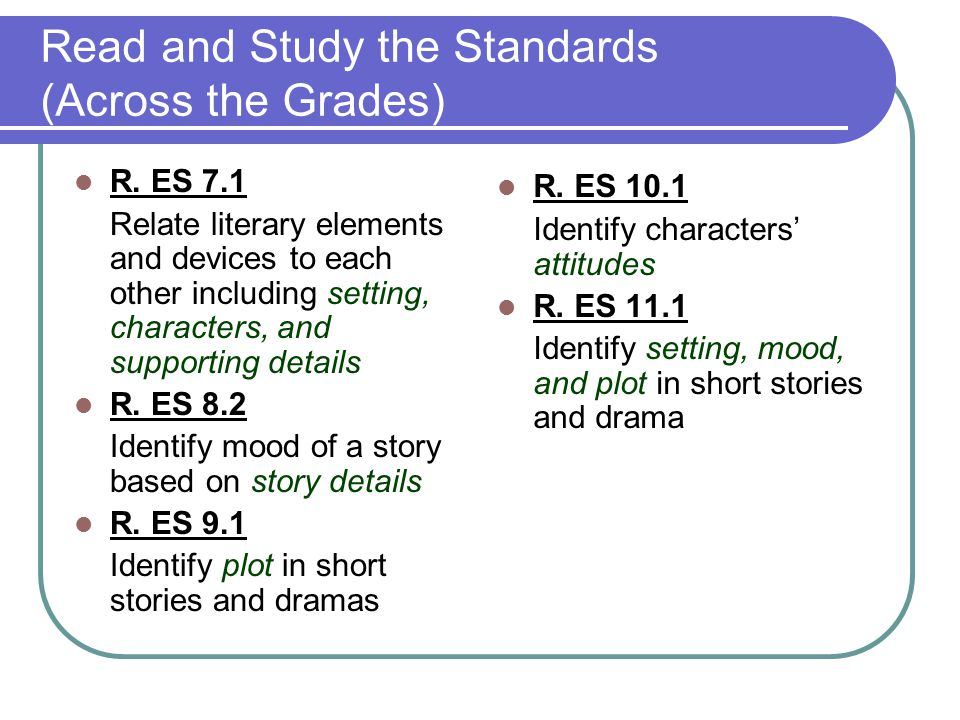 Read and Study the Standards (Across the Grades) R. ES 7.1 Relate literary elements and devices to each other including setting, characters, and suppo