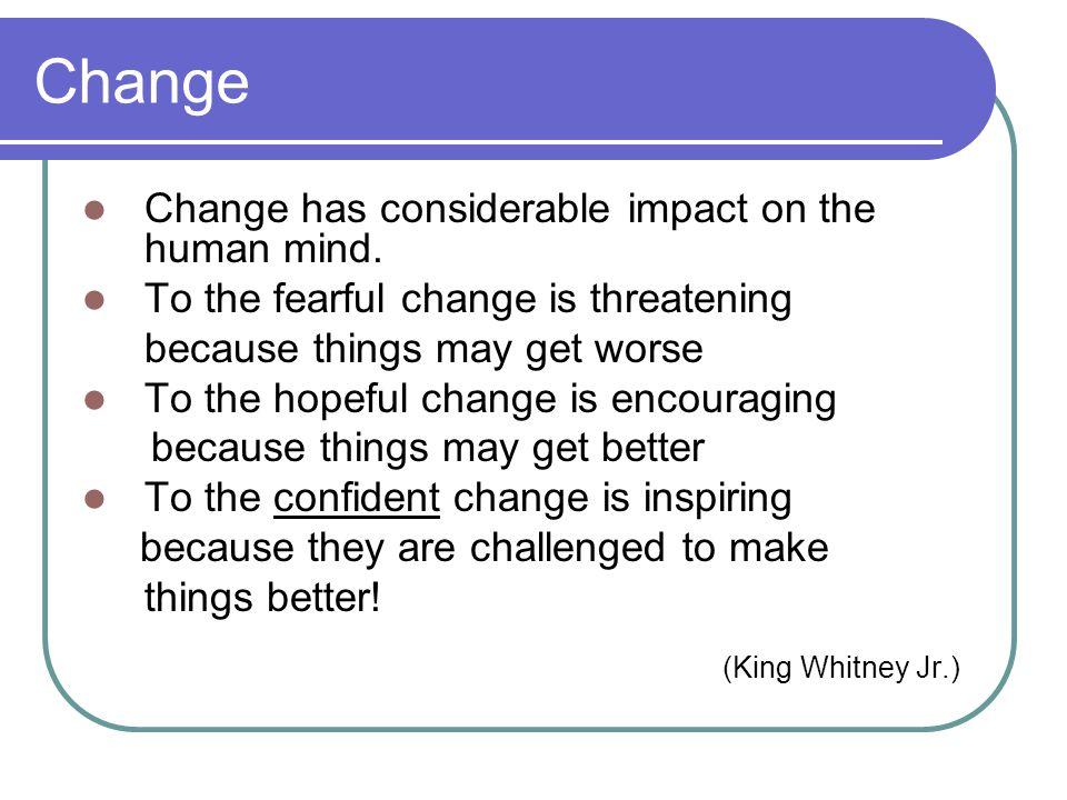 Change Change has considerable impact on the human mind.