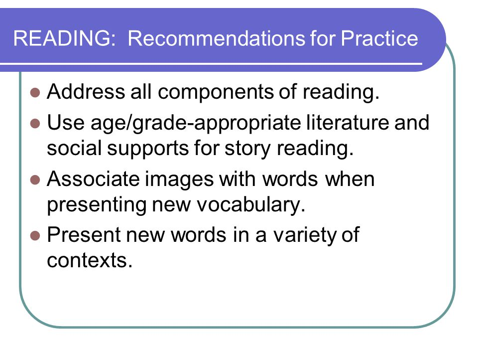 READING: Recommendations for Practice Address all components of reading.