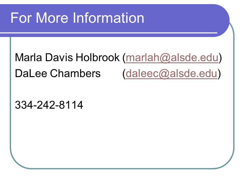 Marla Davis Holbrook (marlah@alsde.edu)marlah@alsde.edu DaLee Chambers (daleec@alsde.edu)daleec@alsde.edu 334-242-8114 For More Information