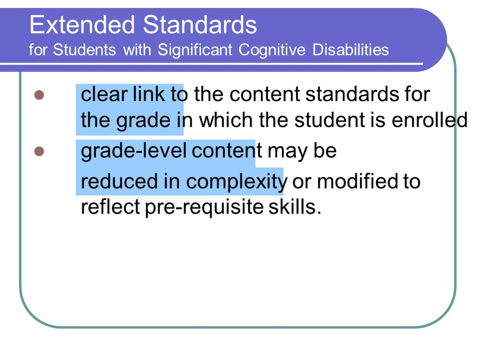 Extended Standards for Students with Significant Cognitive Disabilities clear link to the content standards for the grade in which the student is enro