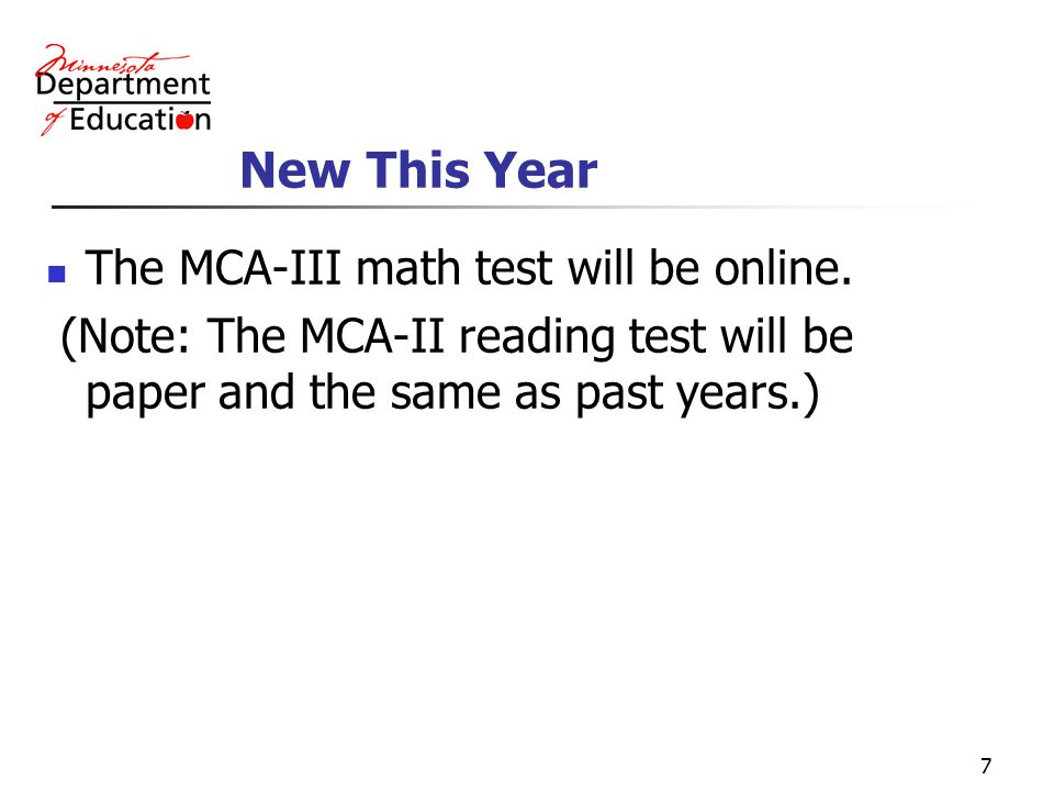7 New This Year The MCA-III math test will be online.