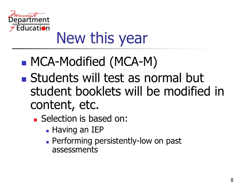 8 New this year MCA-Modified (MCA-M) Students will test as normal but student booklets will be modified in content, etc.