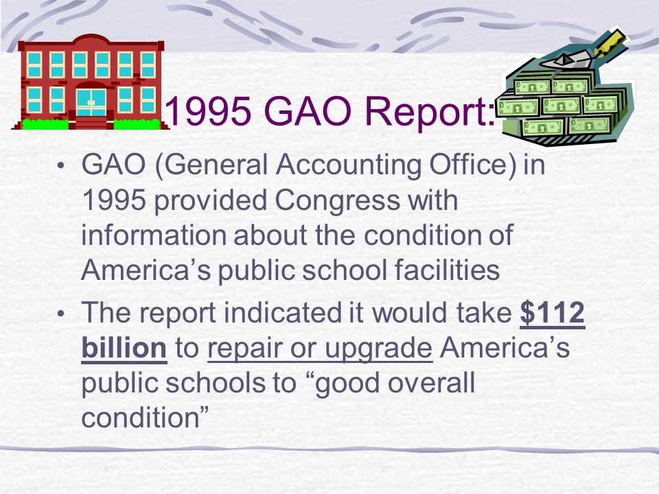 1995 GAO Report: GAO (General Accounting Office) in 1995 provided Congress with information about the condition of America's public school facilities