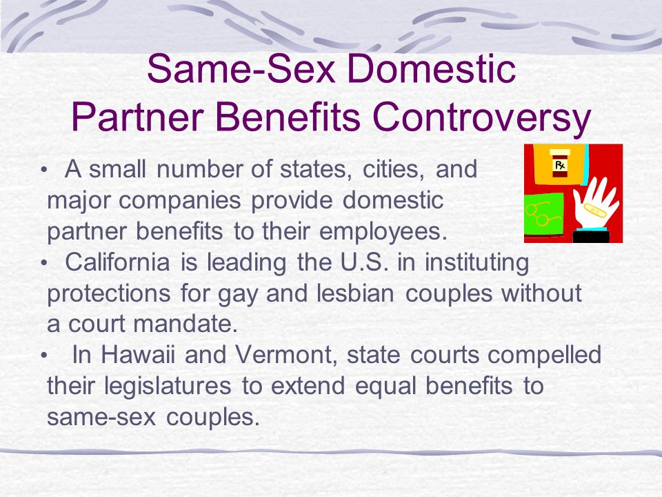 Same-Sex Domestic Partner Benefits Controversy A small number of states, cities, and major companies provide domestic partner benefits to their employees.