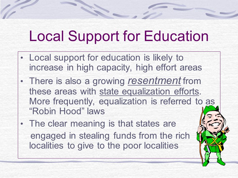 Local Support for Education Local support for education is likely to increase in high capacity, high effort areas There is also a growing resentment f
