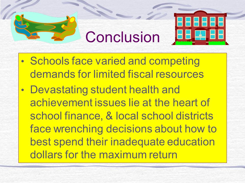 Conclusion Schools face varied and competing demands for limited fiscal resources Devastating student health and achievement issues lie at the heart o