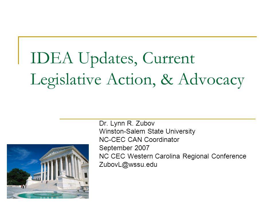 IDEA Updates, Current Legislative Action, & Advocacy Dr. Lynn R. Zubov Winston-Salem State University NC-CEC CAN Coordinator September 2007 NC CEC Wes