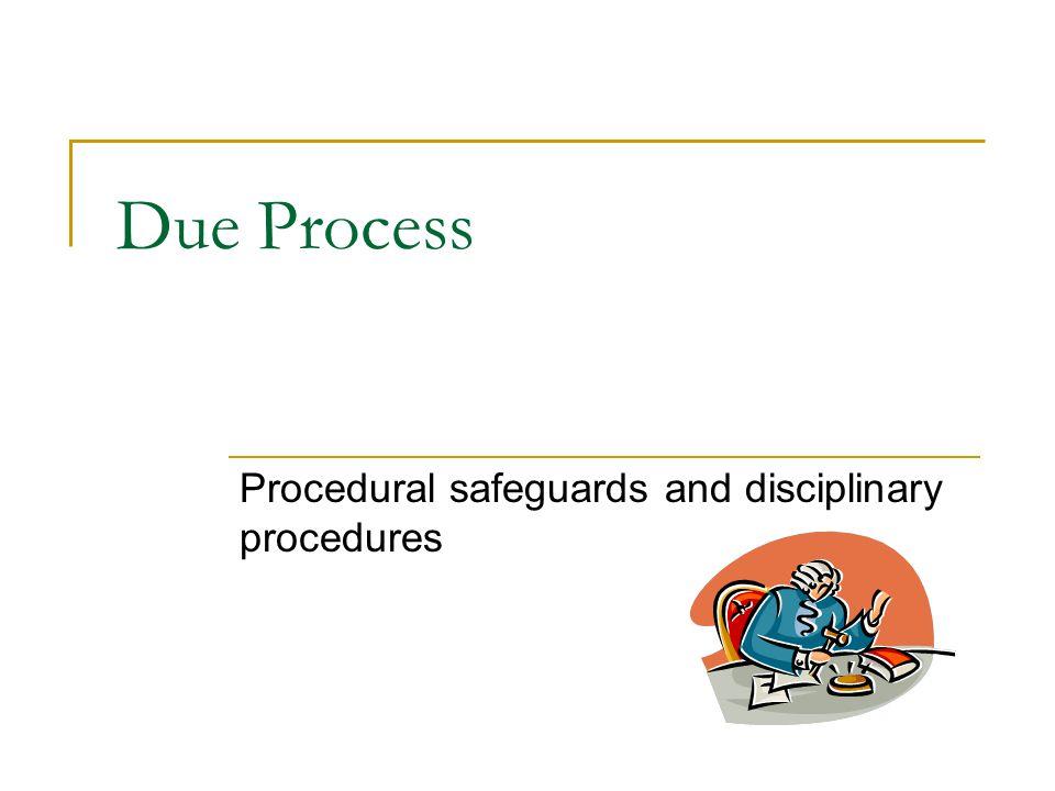 Due Process Procedural safeguards and disciplinary procedures