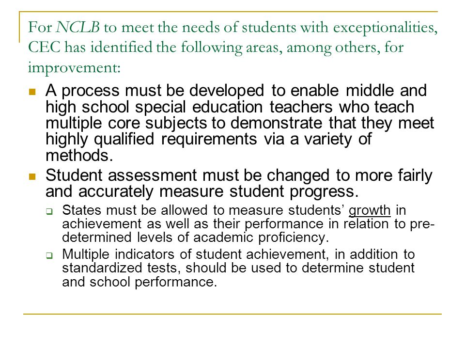 For NCLB to meet the needs of students with exceptionalities, CEC has identified the following areas, among others, for improvement: A process must be