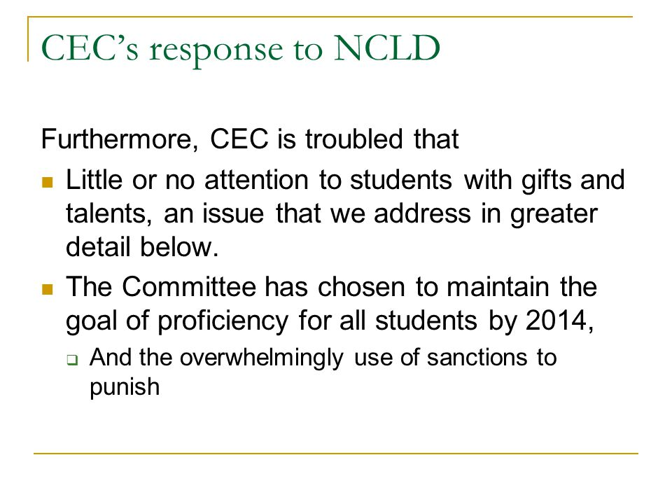 CEC's response to NCLD Furthermore, CEC is troubled that Little or no attention to students with gifts and talents, an issue that we address in greate