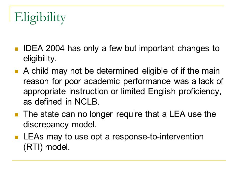 Eligibility IDEA 2004 has only a few but important changes to eligibility.