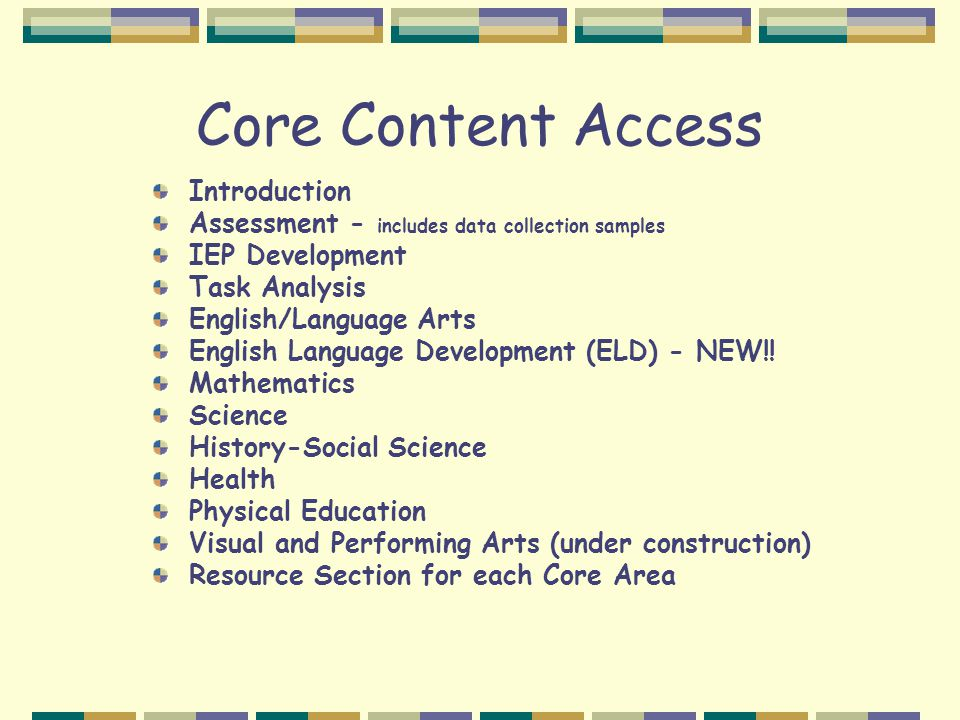 Core Content Access Introduction Assessment - includes data collection samples IEP Development Task Analysis English/Language Arts English Language Development (ELD) - NEW!.