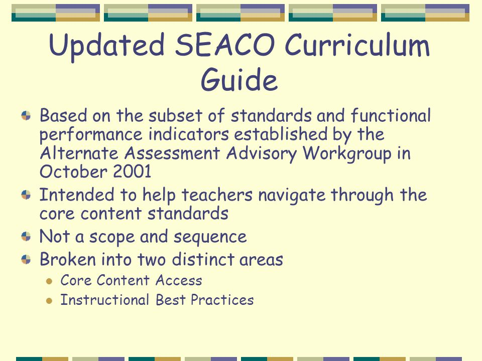 Updated SEACO Curriculum Guide Based on the subset of standards and functional performance indicators established by the Alternate Assessment Advisory